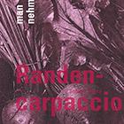Randencarpaccio, 2016, Rezeptbooklet, Laserduck, z.T. ab Tiefdruck, 16.2 x 11 cm